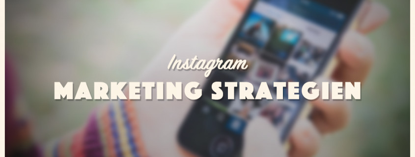 Instagram Marketing Strategien